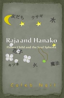 Raja and Hanako: Flower Child and the Soul Spheres by Caleb Nail