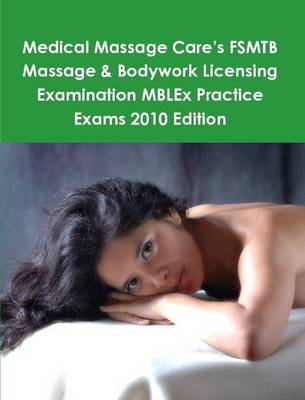 Medical Massage Care's FSMTB Massage & Bodywork Licensing Examination MBLEx Practice Exams 2010 Edition by Philip Martin McCaulay