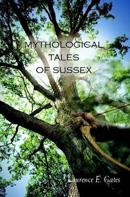 Mythological Tales of Sussex by Laurence Gates