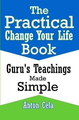 The Practical Change Your Life Book by Anton Cela