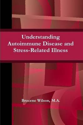 Understanding Autoimmune Disease and Stress-Related Illness by Brucene, M.A. Wilson