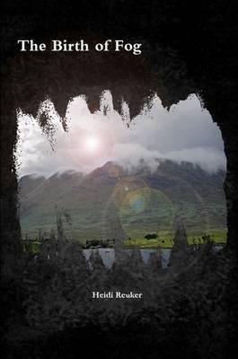 The Birth of Fog by Heidi Reuker