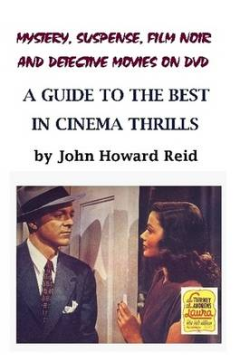 Mystery, Suspense, Film Noir and Detective Movies on DVD: A Guide to the Best in Cinema Thrills by John Howard Reid
