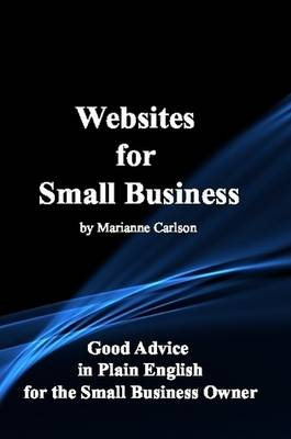 Websites for Small Business: Good Advice in Plain English for the Small Business Owner by Marianne Carlson