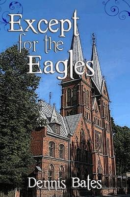 Except For The Eagles by Dennis Bates