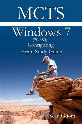 MCTS 70-680 Windows 7 Configuring Exam Study Guide by Sean Odom