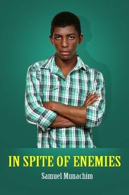 In Spite of Enemies by Samuel Munachim