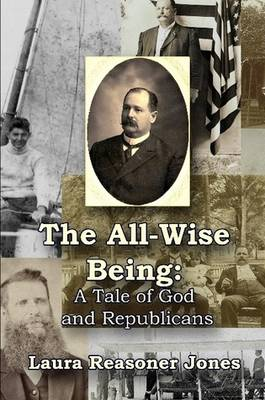 The All-Wise Being A Tale of God and Republicans by Laura Reasoner Jones
