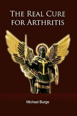 The Real Cure for Arthritis by Michael Burge