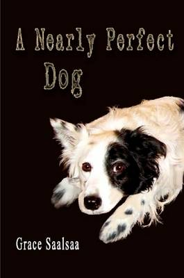 A Nearly Perfect Dog by Grace Saalsaa