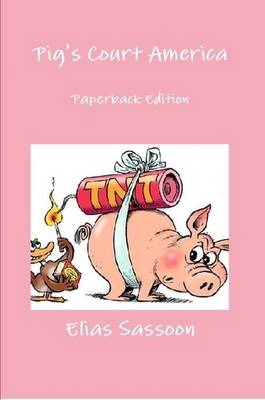 Pig's Court America: Paperback Edition by Elias Sassoon
