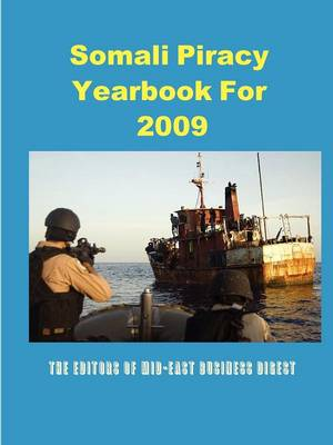 Somali Piracy Yearbook For 2009 by The Editors of Mid-East Business Digest