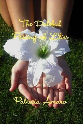 The Doleful Passing of Lilies by Patricia Amaro