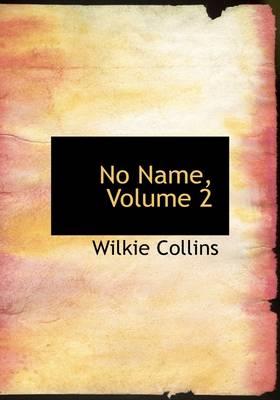 No Name, Volume 2 by Au Wilkie Collins