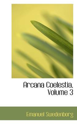 Arcana Coelestia, Volume 3 by Emanuel Swedenborg