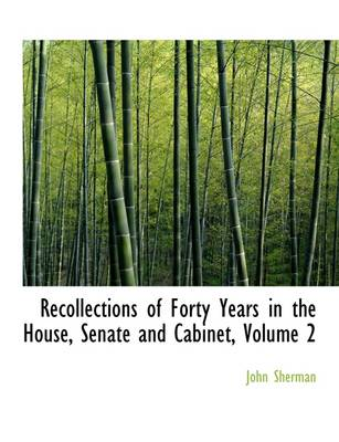 Recollections of Forty Years in the House, Senate and Cabinet, Volume 2 by John Sherman