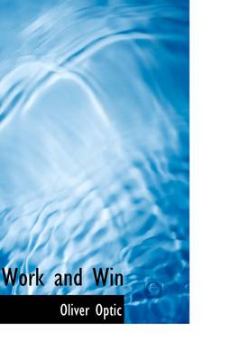 Work and Win by Professor Oliver Optic