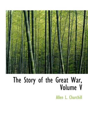 The Story of the Great War, Volume V by Allen L Churchill