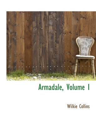 Armadale, Volume I by Au Wilkie Collins
