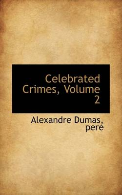 Celebrated Crimes, Volume 2 by Alexandre Dumas Pere