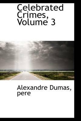 Celebrated Crimes, Volume 3 by Alexandre Dumas Pere