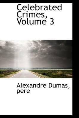 Celebrated Crimes, Volume 3 by Alexandre Dumas Pere
