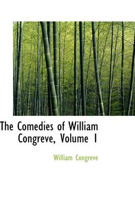 The Comedies of William Congreve, Volume 1 by William Congreve