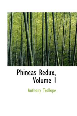 Phineas Redux, Volume I by Anthony Trollope