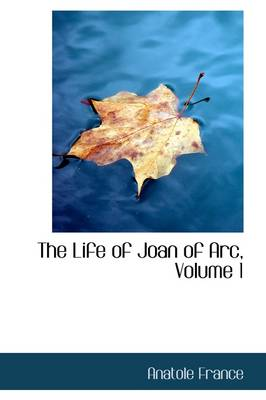 The Life of Joan of Arc, Volume 1 by Anatole France
