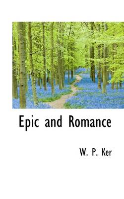 Epic and Romance by William Paton Ker, W P Ker