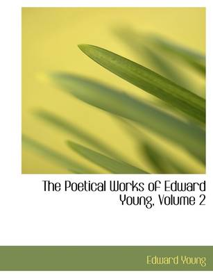 The Poetical Works of Edward Young, Volume 2 by Edward Young