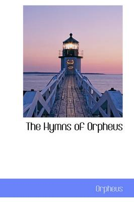 The Hymns of Orpheus by Orpheus