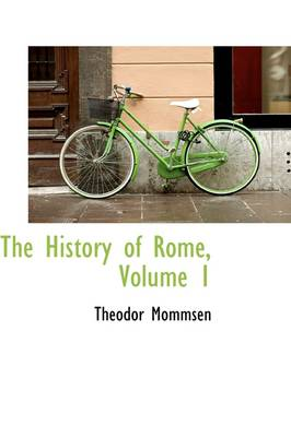 The History of Rome, Volume 1 by Theodor Mommsen