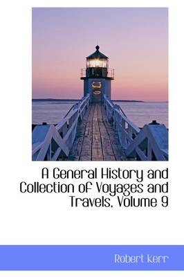 A General History and Collection of Voyages and Travels, Volume 9 by Robert Kerr