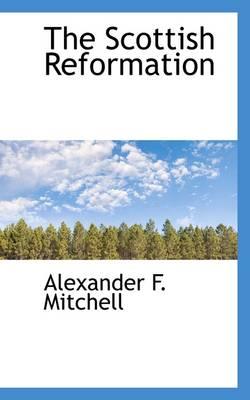 The Scottish Reformation by Alexander Ferrier Mitchell