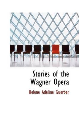 Stories of the Wagner Opera by Hlne Adeline Guerber, H L Ne Adeline Guerber