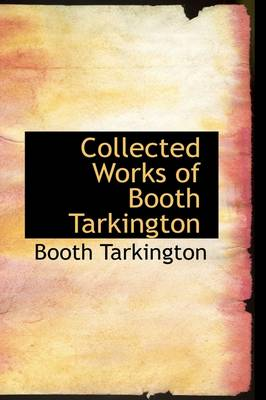 Collected Works of Booth Tarkington by Deceased Booth Tarkington