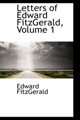 Letters of Edward Fitzgerald, Volume 1 by Edward Fitzgerald