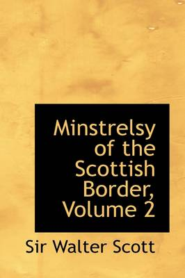 Minstrelsy of the Scottish Border, Volume 2 by Sir Walter Scott