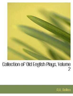 Collection of Old English Plays, Volume 2 by A H Bullen