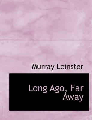 Long Ago, Far Away by Murray Leinster