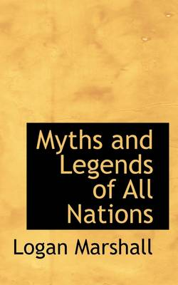 Myths and Legends of All Nations by Logan Marshall