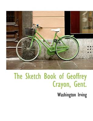 The Sketch Book of Geoffrey Crayon, Gent. by Washington Irving
