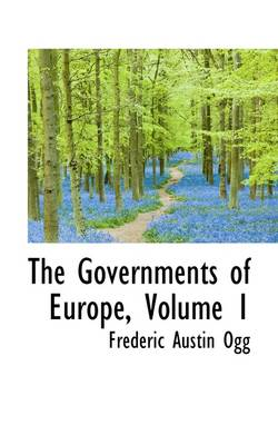 The Governments of Europe, Volume 1 by Frederic Austin Ogg