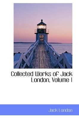 Collected Works of Jack London, Volume 1 by Jack London