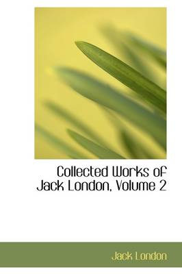 Collected Works of Jack London, Volume 2 by Jack London