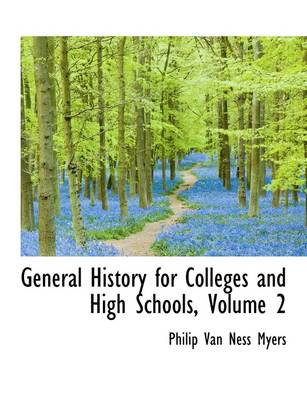 General History for Colleges and High Schools, Volume 2 by Philip Van Ness Myers