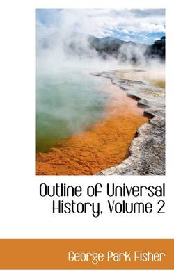 Outline of Universal History, Volume 2 by George Park Fisher