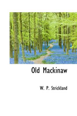 Old Mackinaw by William Peter Strickland, W P Strickland
