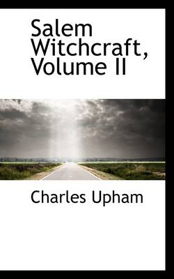 Salem Witchcraft, Volume II by Charles Upham